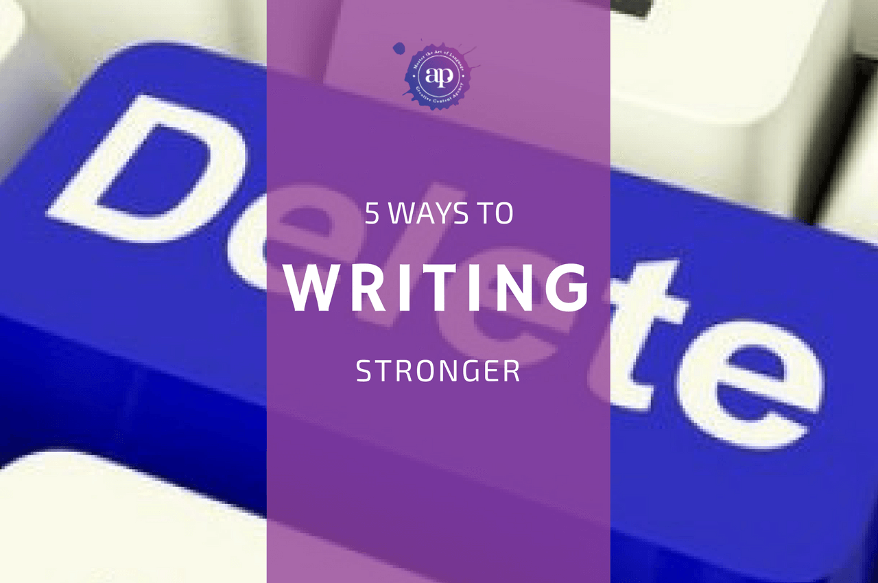 5 Ways to Stronger Writing _ Writing_Editing _ AlphaProofing Creative Content Agency _ Edmonton