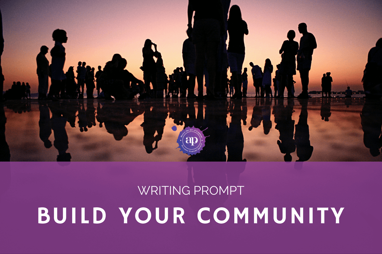 Take the Time to Build Your Community | Writing Prompt - AlphaProofing, Creative Content Agency